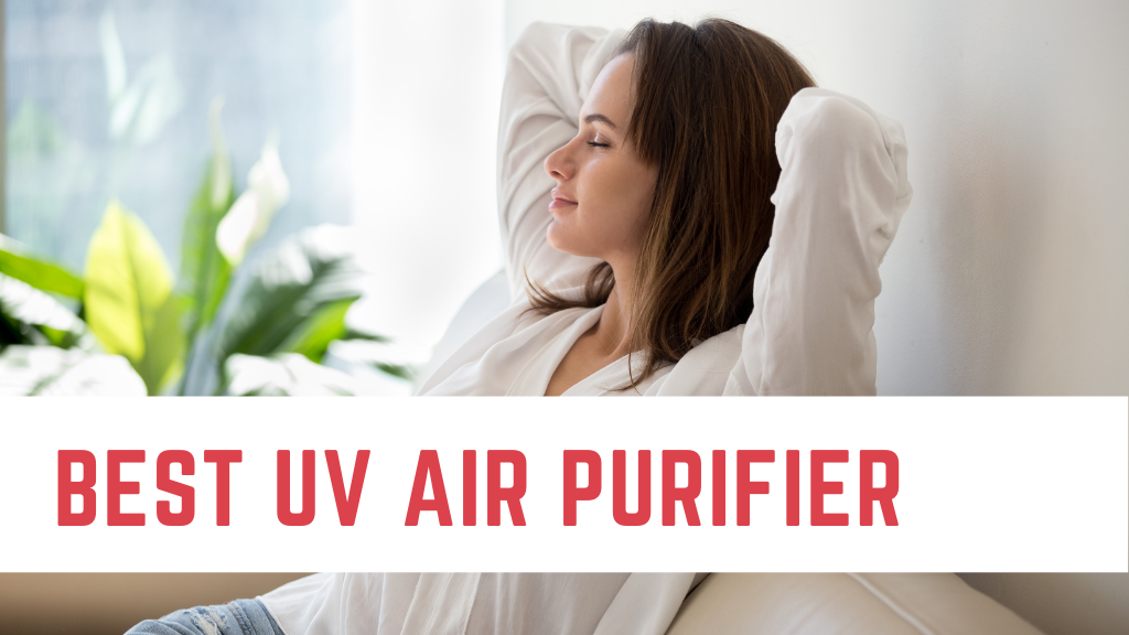 best uv air purifier header - photo of a woman relaxing with her hands behind her head and her eyes closed